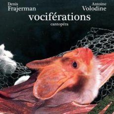 "Frajerman, Denis & Volodine, Antoine ""Vociférations cantopéra"""