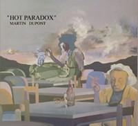 """Martin Dupont """"Hot Paradox"""""""