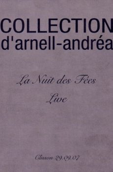 """Collection D'Arnell-Andrea """"La Nuit Des Fées Live Clisson 09.09.07"""""""""""