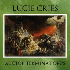 """Lucie Cries """"Auctor Terminat Opus"""""""