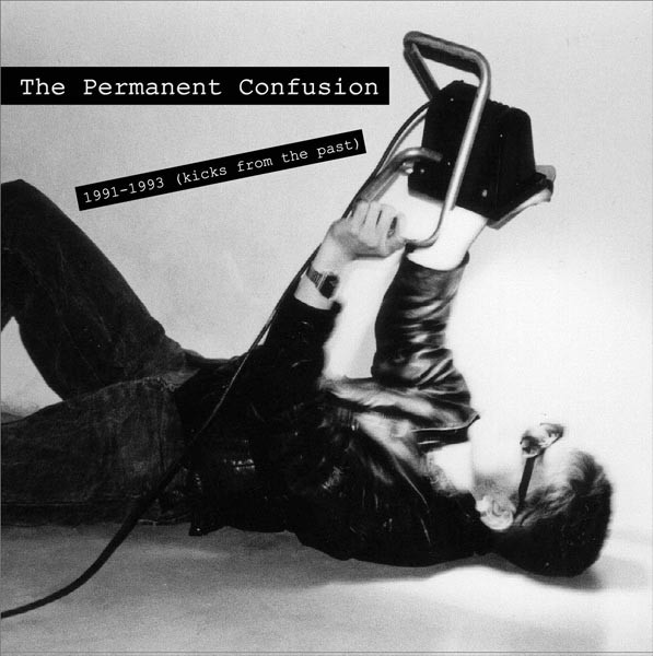 """Permanent Confusion, The """"1991 -1993 (Kicks From The Past)"""""""