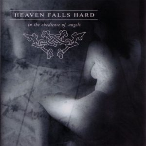 "Heaven Falls Hard ""In The Obedience Of Angels"""