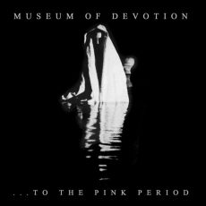 "Museum Of Devotion ""...To The Pink Period"""