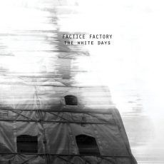 "Factice Factory ""The White Days"""