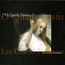 "O Quam Tristis ""Les Chants Funestes"""