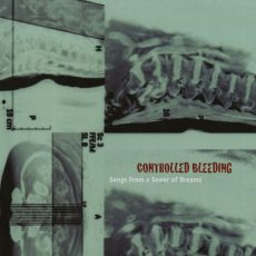 "Controlled Bleeding ""Songs From A Sewer Of Dreams"""