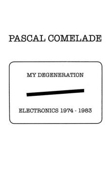 "Comelade, Pascal "" My Degeneration Electronics 1974-1983"""