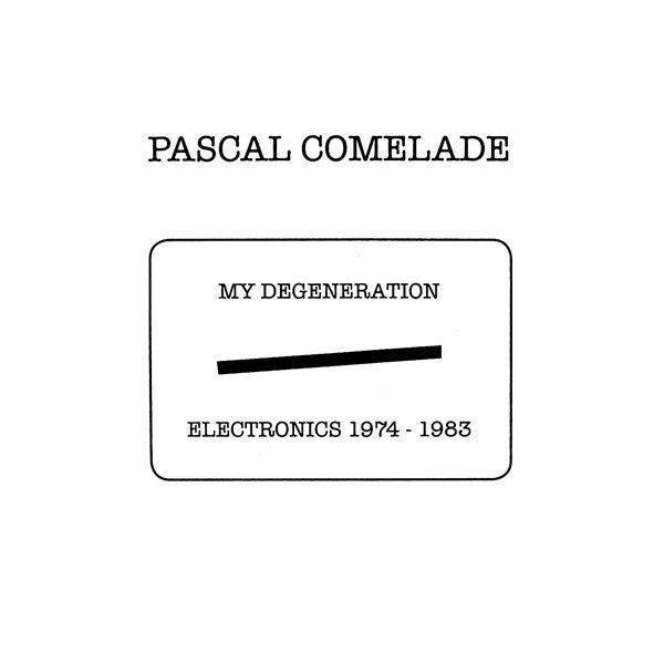 "Comelade, Pascal "" My Degeneration Electronics 1974-1983"""