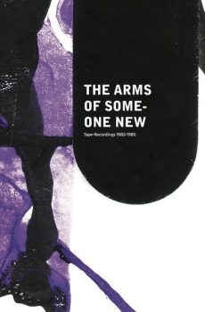 "Arms Of Someone New ""Tape Recordings 1983-1985"""